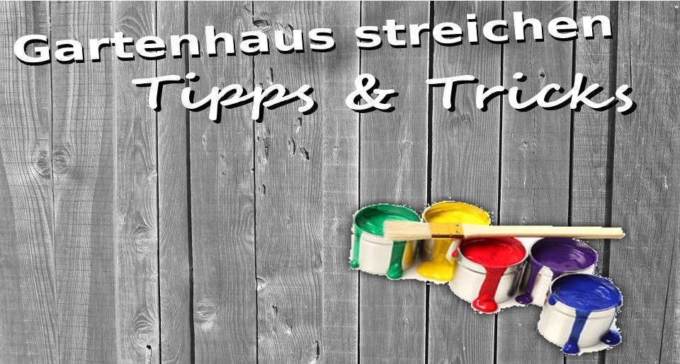 Gartenhaus blog tipps und tricks im ratgeber - Wande streichen tipps und tricks ...